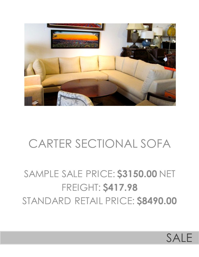 CARTER SECTIONAL SOFA SAMPLE SALE PRICE: $3150.00 NET FREIGHT: $417.98 STANDARD RETAIL PRICE: $8490.00 SALE