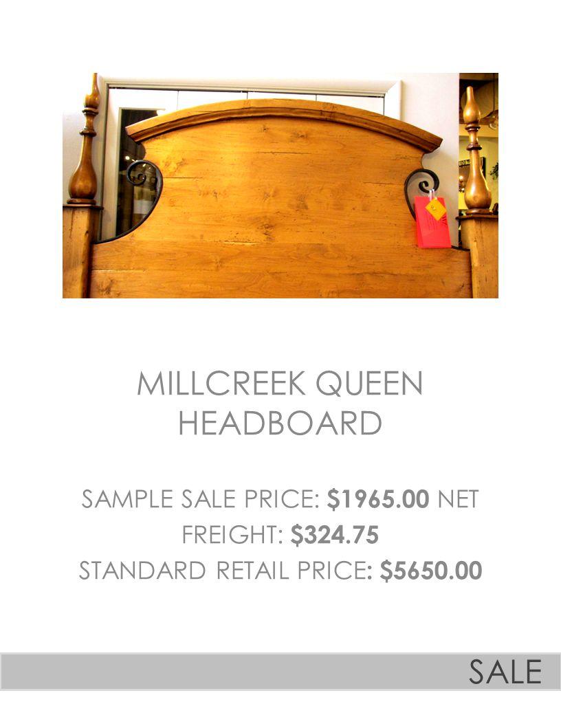 MILLCREEK QUEEN HEADBOARD SAMPLE SALE PRICE: $1965.00 NET FREIGHT: $324.75 STANDARD RETAIL PRICE : $5650.00 SALE