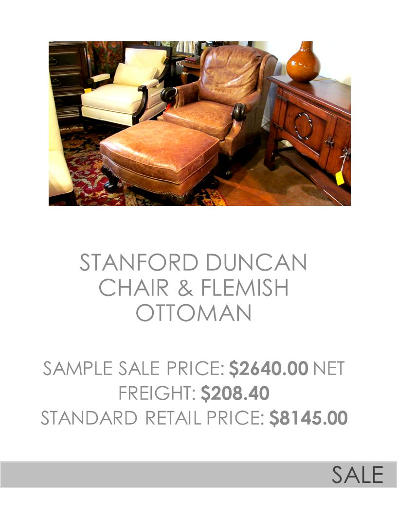 STANFORD DUNCAN CHAIR & FLEMISH OTTOMAN SAMPLE SALE PRICE: $2640.00 NET FREIGHT: $208.40 STANDARD RETAIL PRICE: $8145.00 SALE