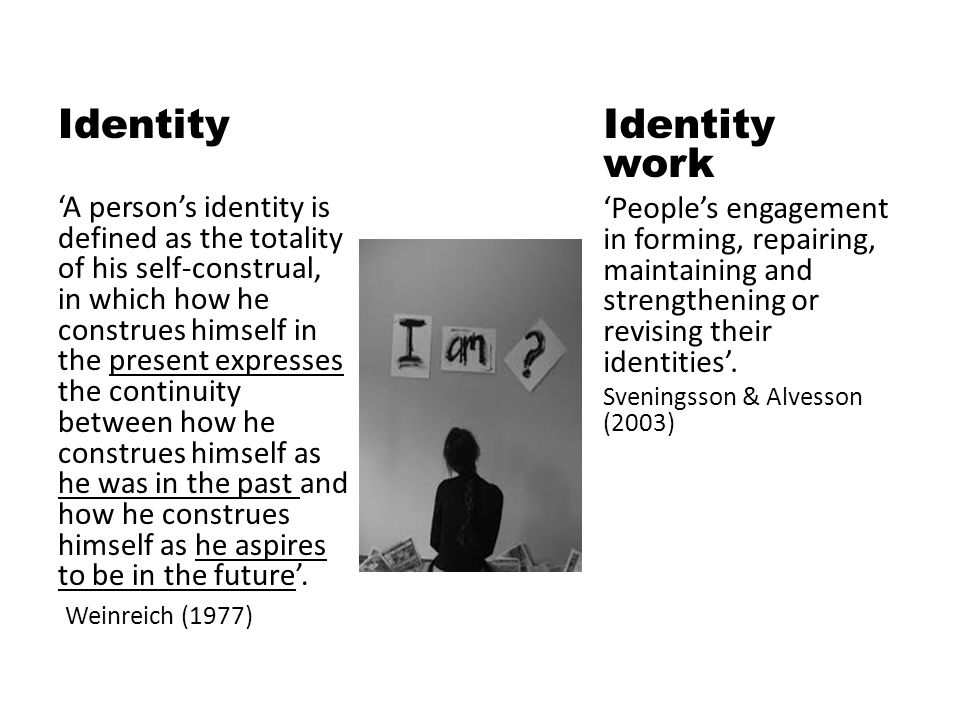 Identity 'A person's identity is defined as the totality of his self-construal, in which how he construes himself in the present expresses the continuity between how he construes himself as he was in the past and how he construes himself as he aspires to be in the future'.