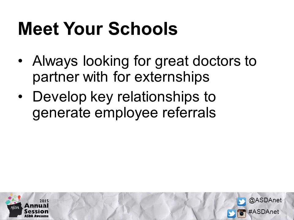 @ASDAnet #ASDAnet Meet Your Schools Always looking for great doctors to partner with for externships Develop key relationships to generate employee referrals