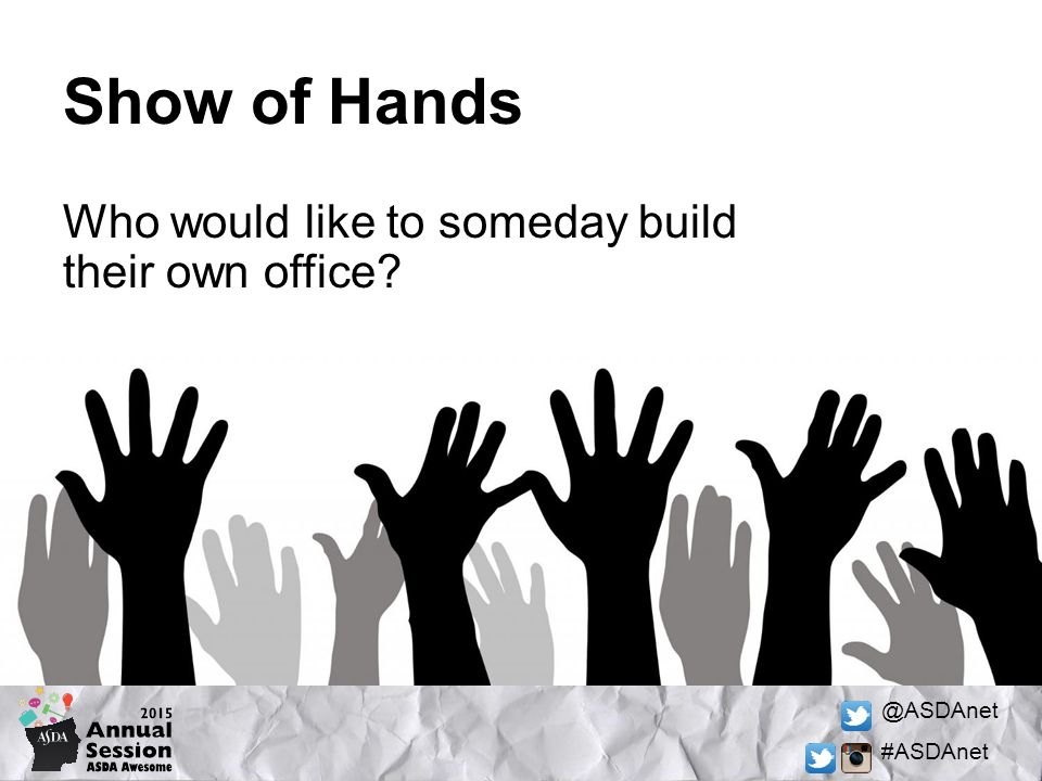 @ASDAnet #ASDAnet Show of Hands Who would like to someday build their own office?