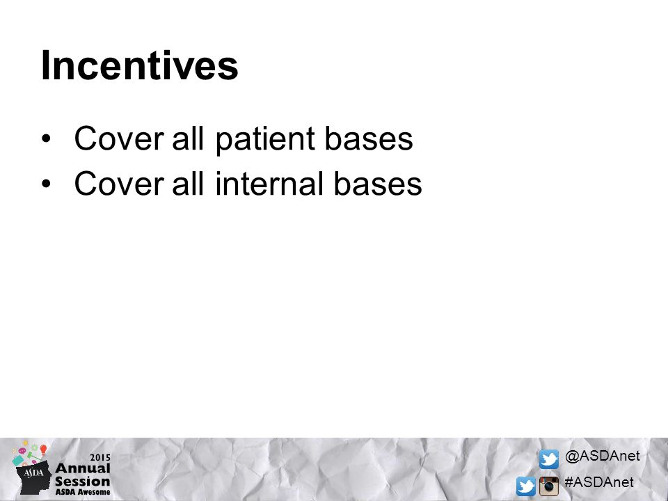 @ASDAnet #ASDAnet Incentives Cover all patient bases Cover all internal bases