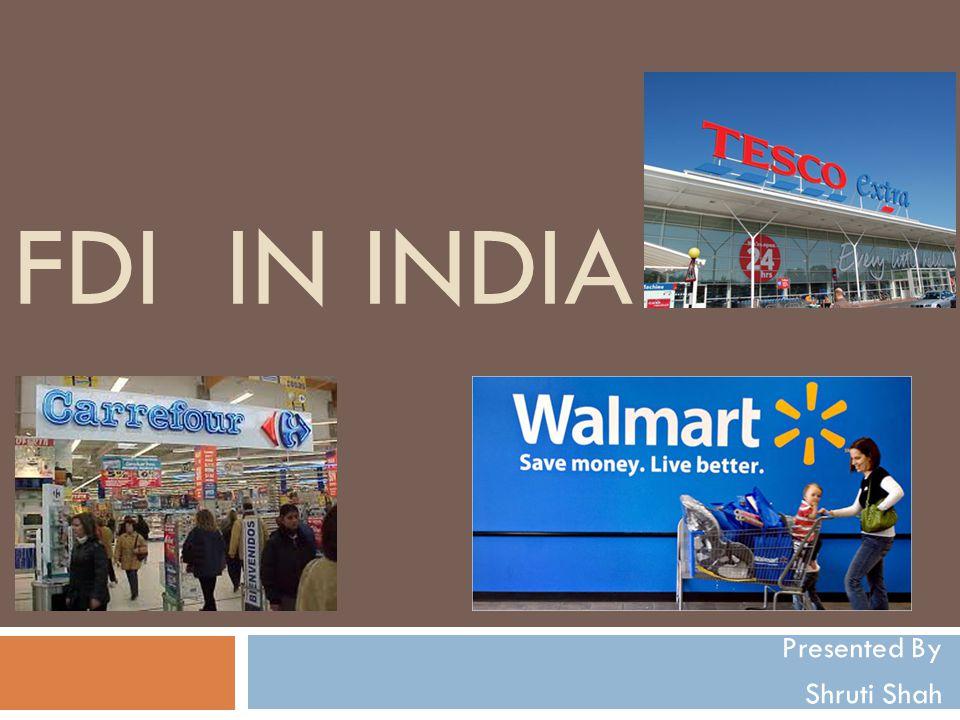 FDI IN INDIA Presented By Shruti Shah