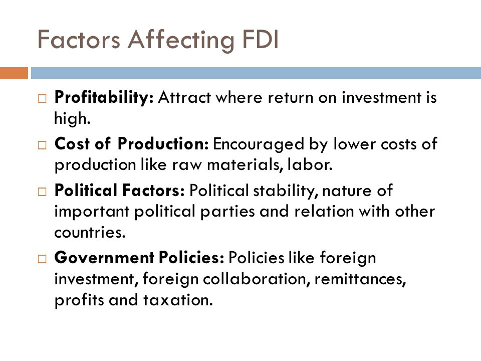 Factors Affecting FDI  Profitability: Attract where return on investment is high.