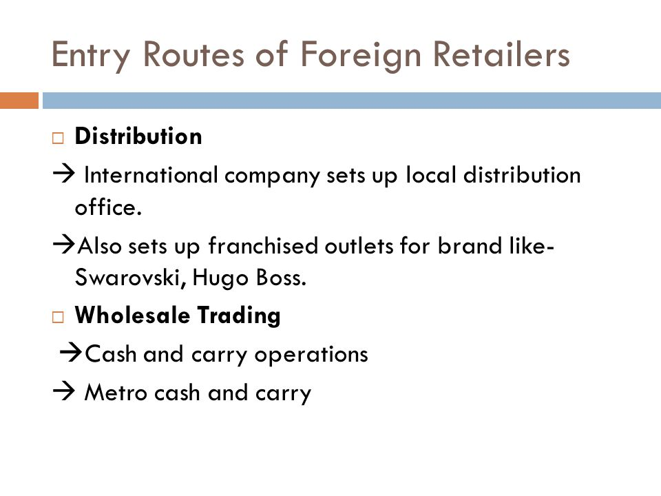 Entry Routes of Foreign Retailers  Distribution  International company sets up local distribution office.