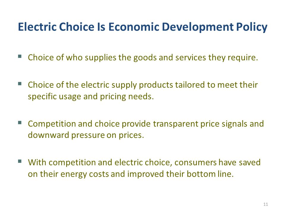 Electric Choice Is Economic Development Policy  Choice of who supplies the goods and services they require.