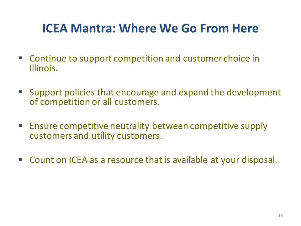 ICEA Mantra: Where We Go From Here  Continue to support competition and customer choice in Illinois.