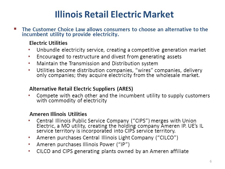 Illinois Retail Electric Market  The Customer Choice Law allows consumers to choose an alternative to the incumbent utility to provide electricity.