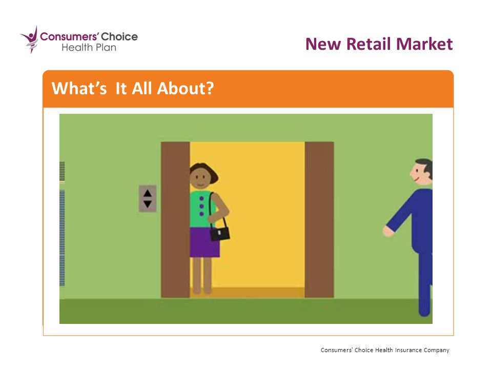 What's It All About New Retail Market Consumers Choice Health Insurance Company