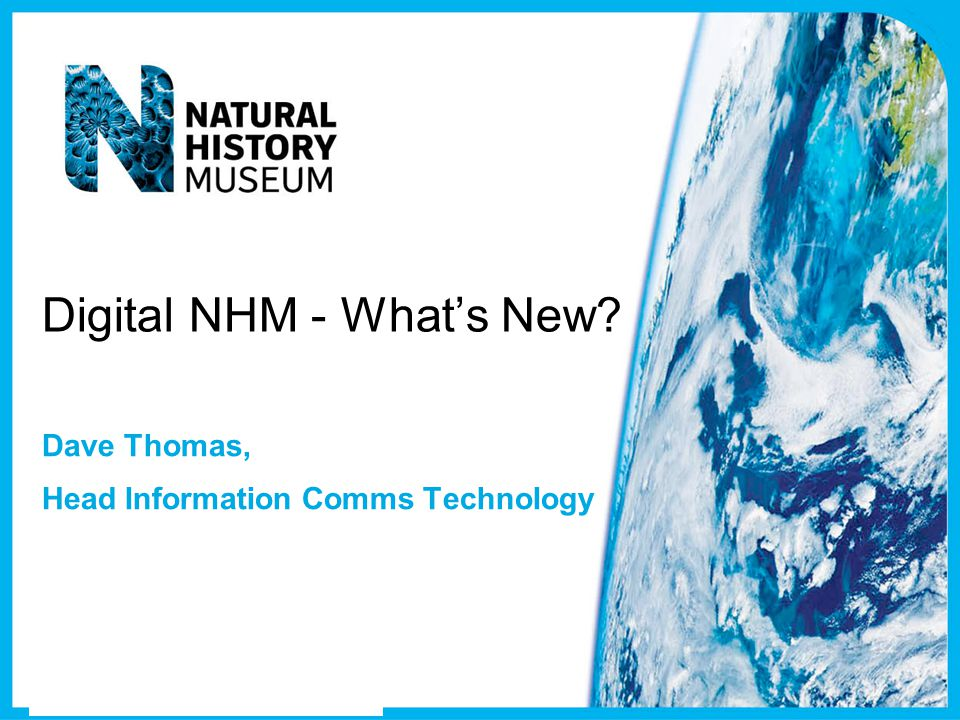 Digital NHM - What's New Dave Thomas, Head Information Comms Technology