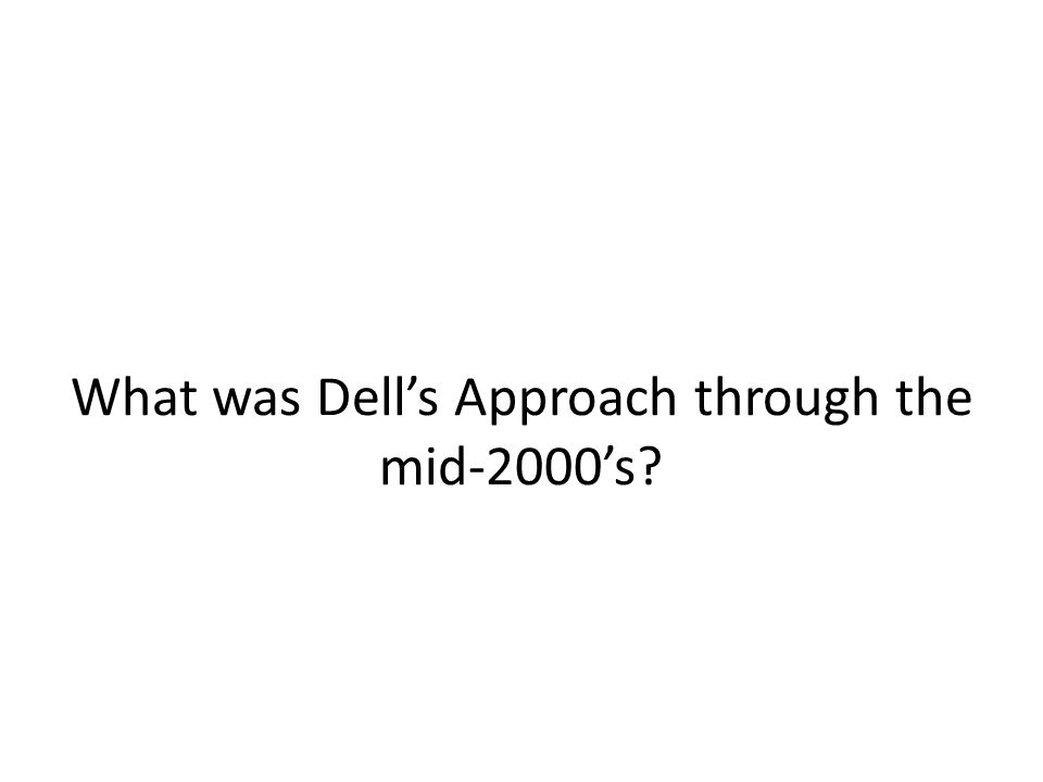 What was Dell's Approach through the mid-2000's
