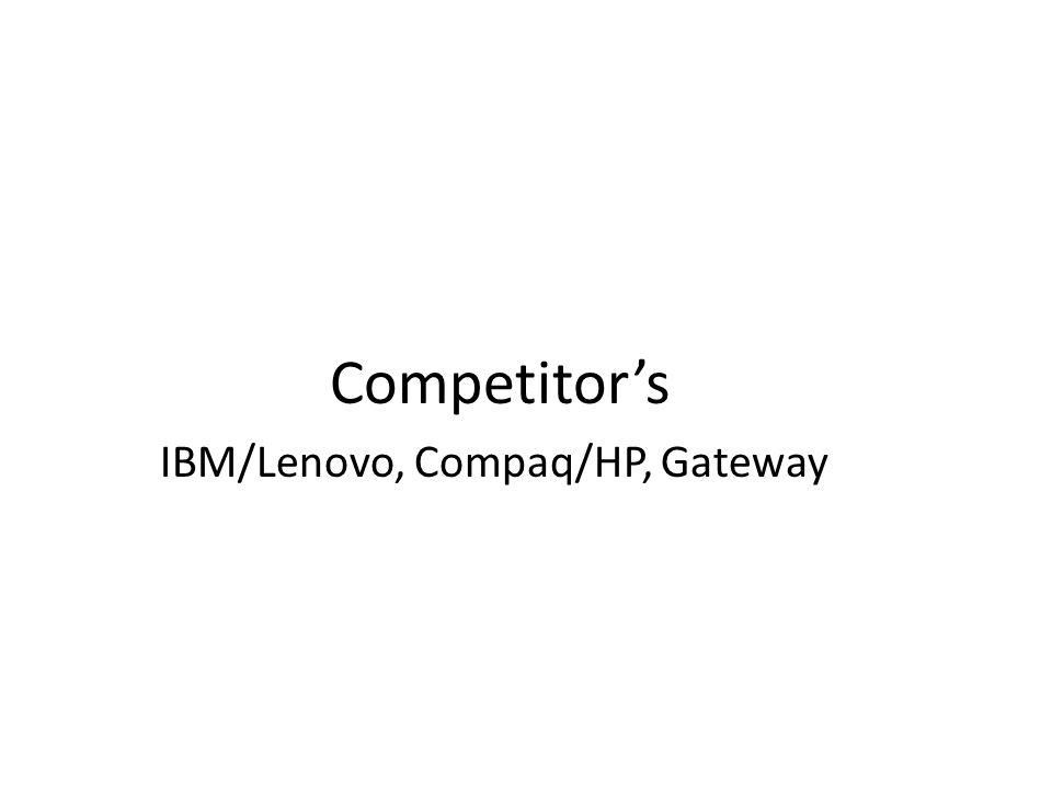 Competitor's IBM/Lenovo, Compaq/HP, Gateway