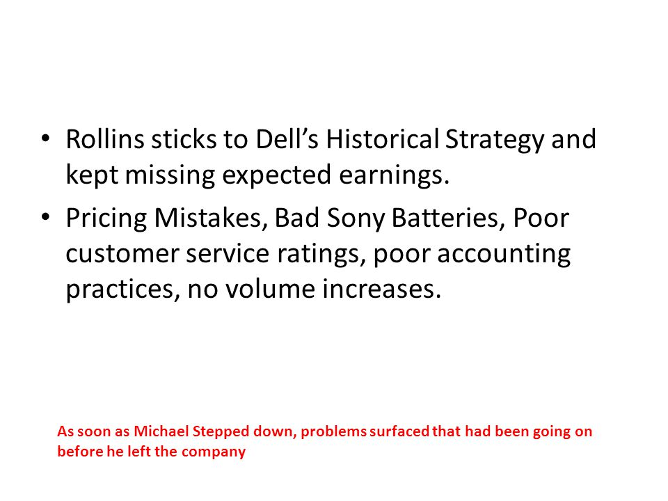 Rollins sticks to Dell's Historical Strategy and kept missing expected earnings.