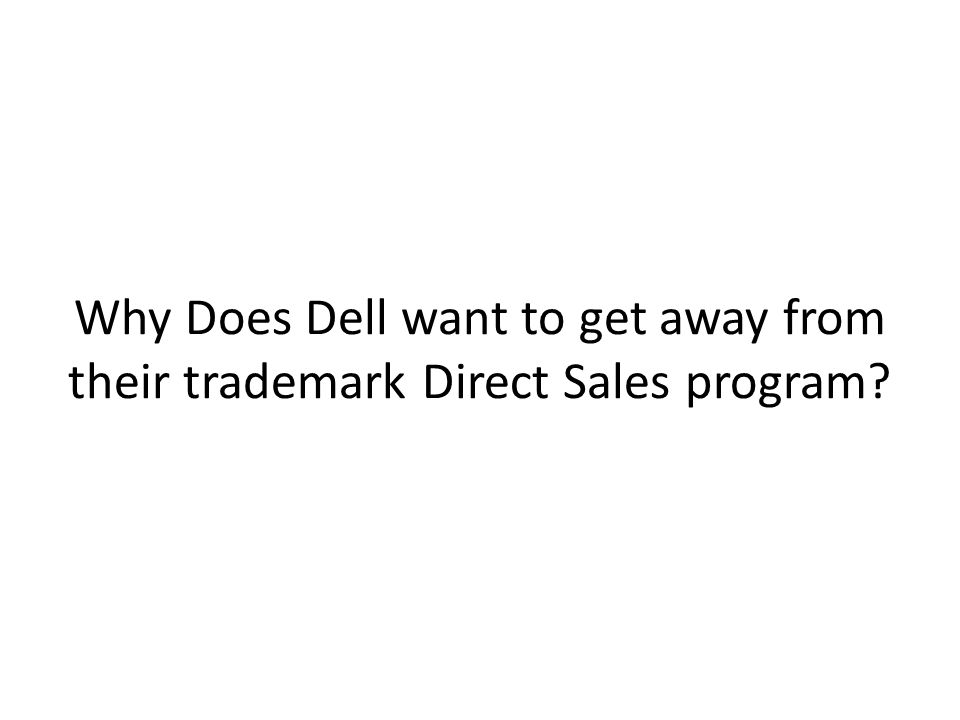 Why Does Dell want to get away from their trademark Direct Sales program