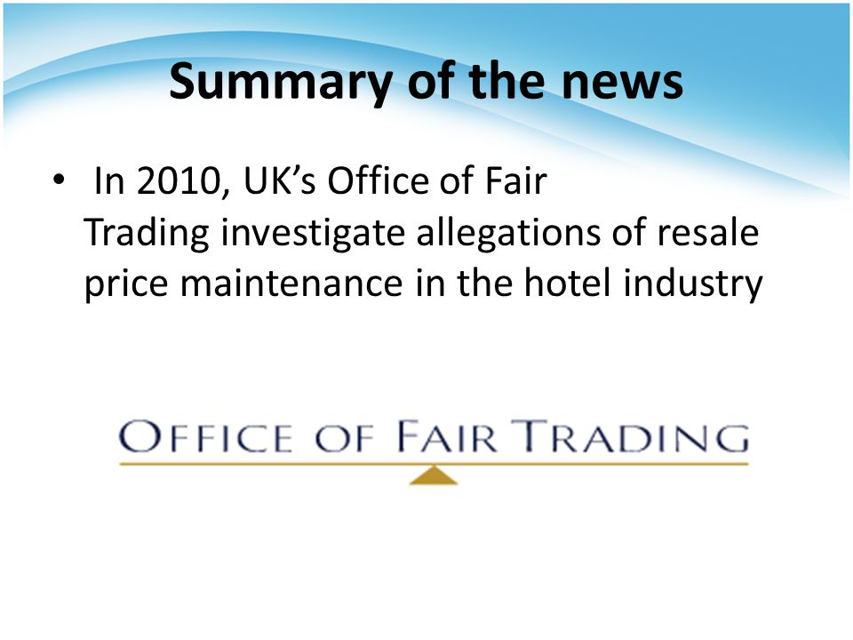 Summary of the news In 2010, UK's Office of Fair Trading investigate allegations of resale price maintenance in the hotel industry