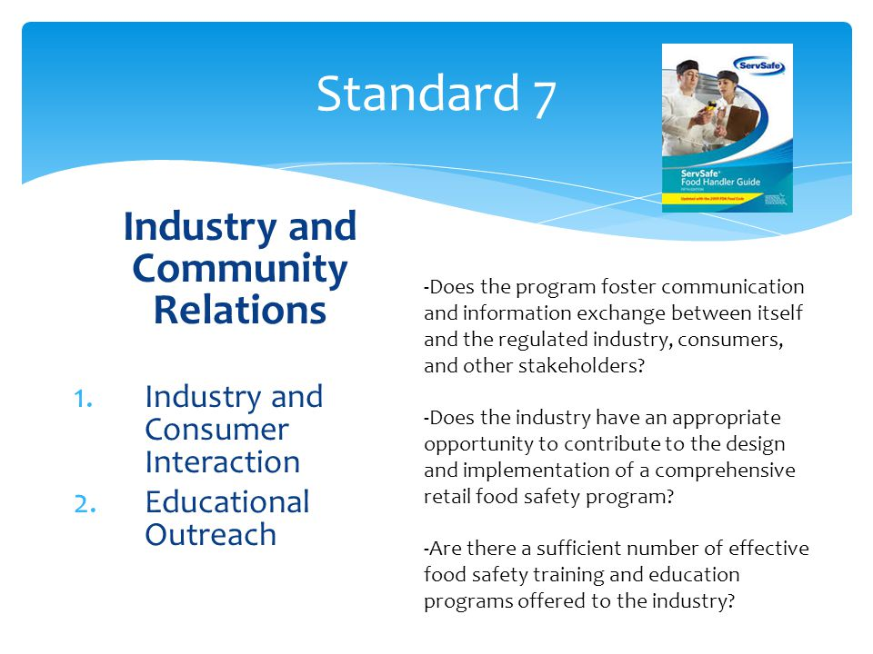 Standard 7 Industry and Community Relations 1.Industry and Consumer Interaction 2.Educational Outreach -Does the program foster communication and information exchange between itself and the regulated industry, consumers, and other stakeholders.