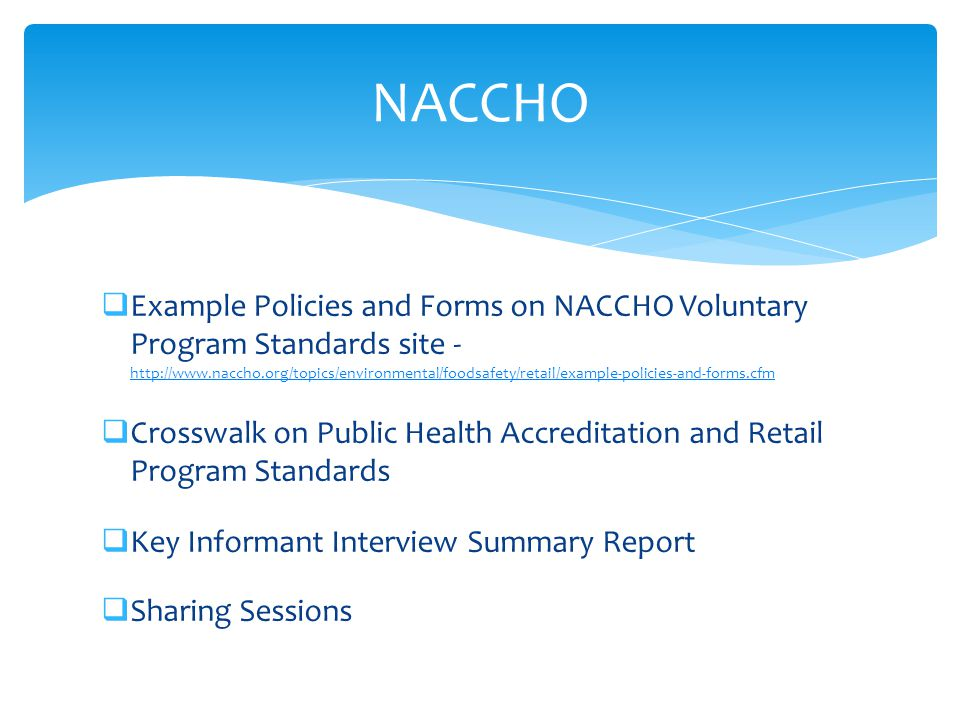  Example Policies and Forms on NACCHO Voluntary Program Standards site  Crosswalk on Public Health Accreditation and Retail Program Standards  Key Informant Interview Summary Report  Sharing Sessions NACCHO