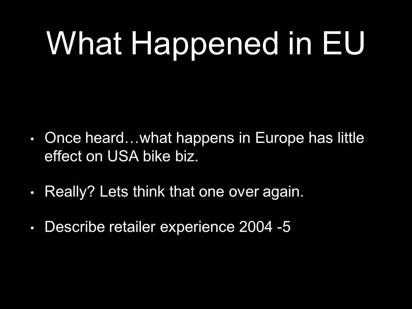 What Happened in EU Once heard…what happens in Europe has little effect on USA bike biz.