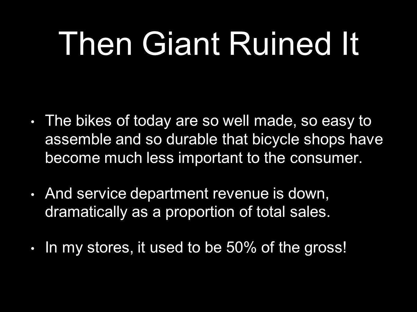 Then Giant Ruined It The bikes of today are so well made, so easy to assemble and so durable that bicycle shops have become much less important to the