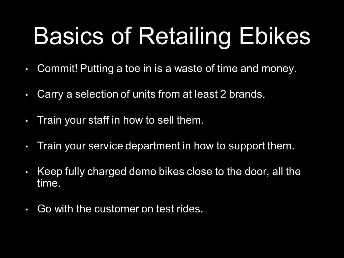 Basics of Retailing Ebikes Commit. Putting a toe in is a waste of time and money.