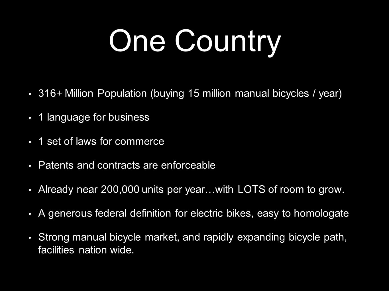 One Country 316+ Million Population (buying 15 million manual bicycles / year) 1 language for business 1 set of laws for commerce Patents and contract