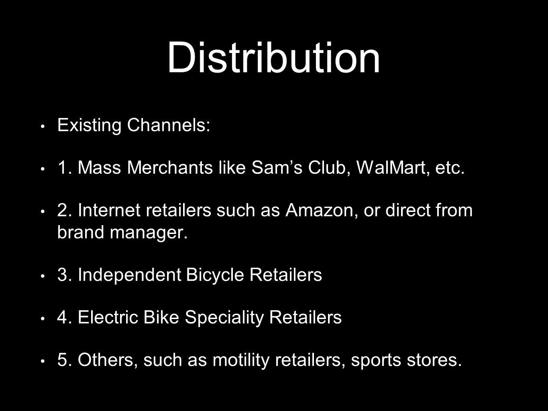 Distribution Existing Channels: 1. Mass Merchants like Sam's Club, WalMart, etc.