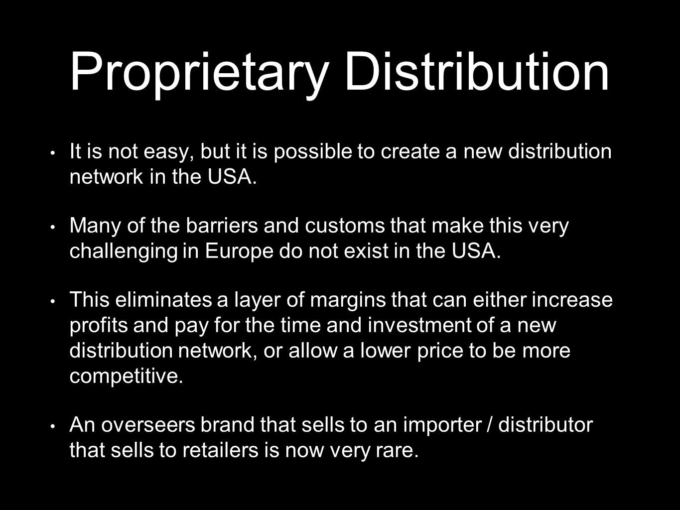Proprietary Distribution It is not easy, but it is possible to create a new distribution network in the USA.