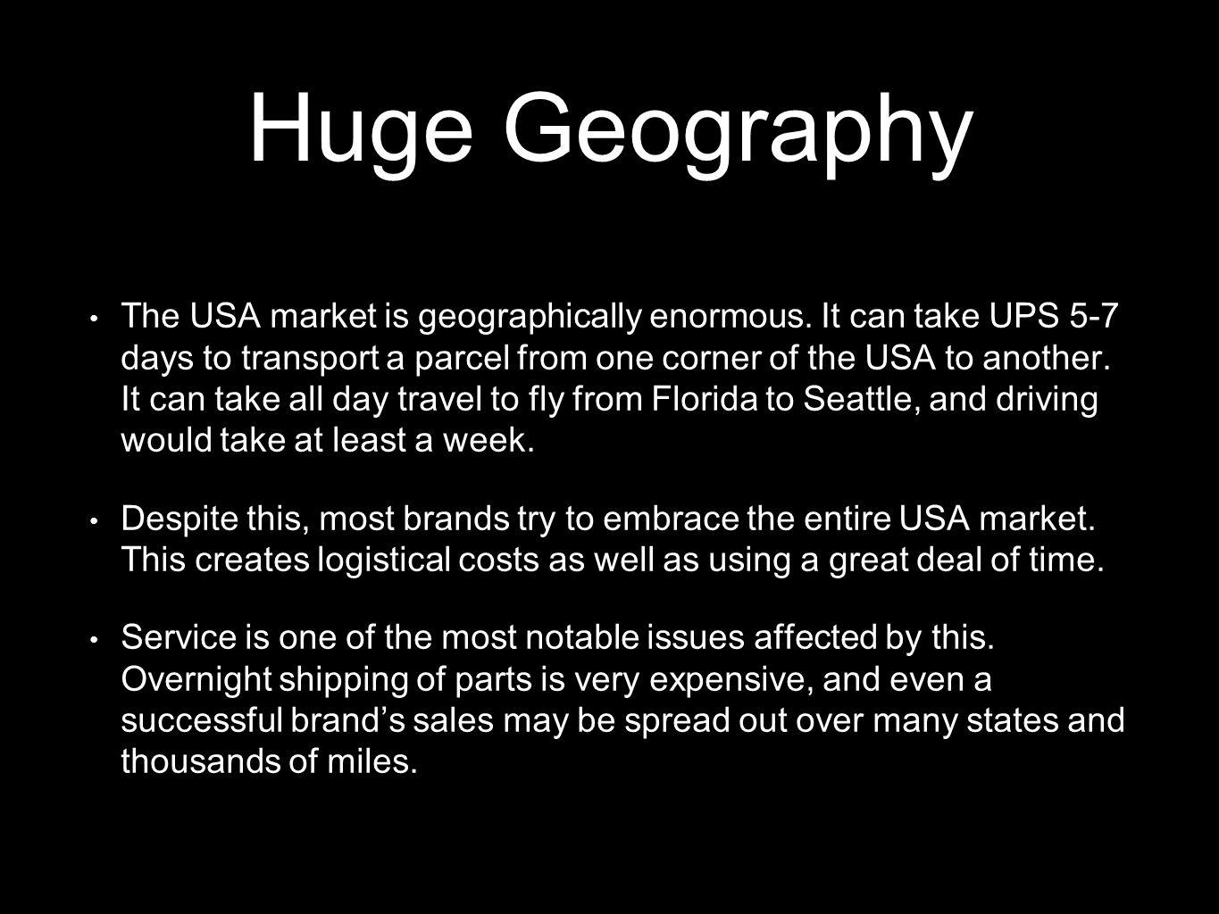 Huge Geography The USA market is geographically enormous.