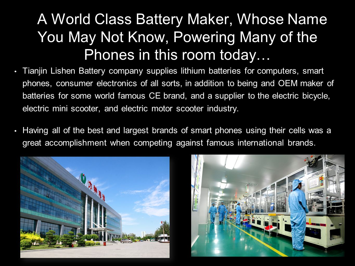 AA World Class Battery Maker, Whose Name You May Not Know, Powering Many of the Phones in this room today… Tianjin Lishen Battery company supplies lit