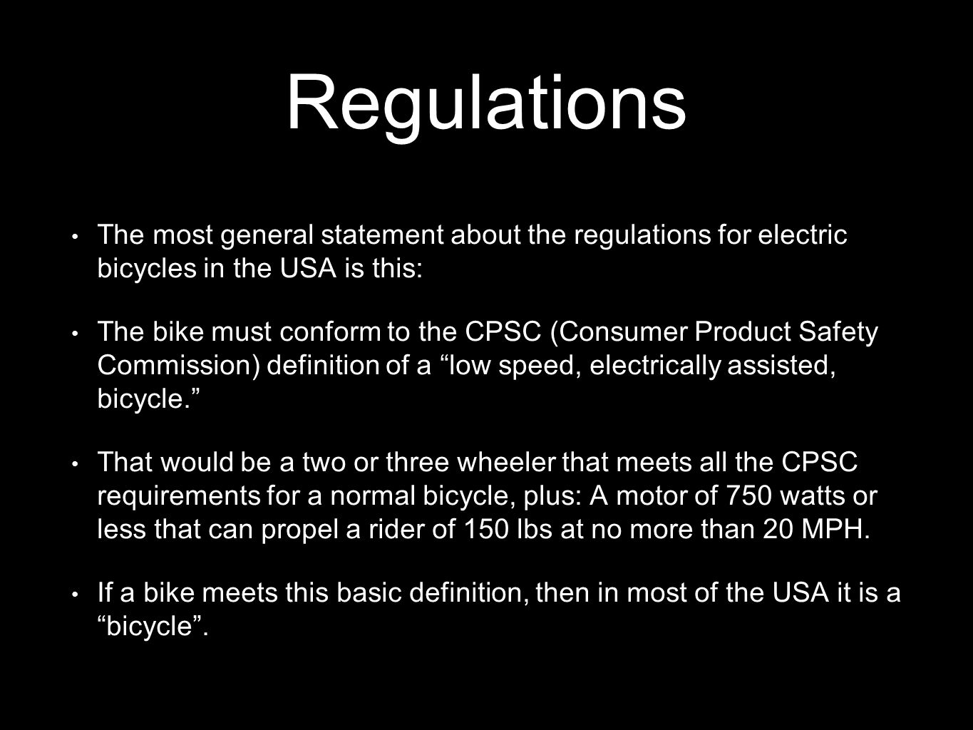 Regulations The most general statement about the regulations for electric bicycles in the USA is this: The bike must conform to the CPSC (Consumer Pro