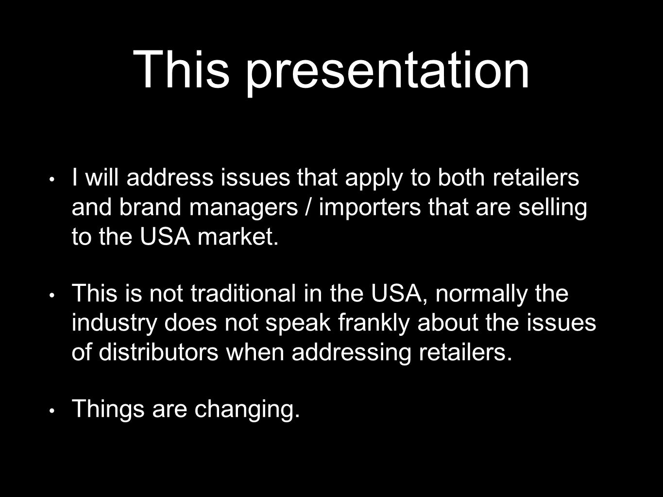 This presentation I will address issues that apply to both retailers and brand managers / importers that are selling to the USA market. This is not tr