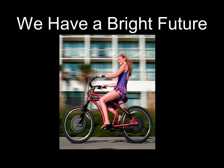 We Have a Bright Future
