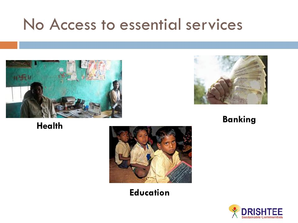 No Access to essential services Banking Education Health