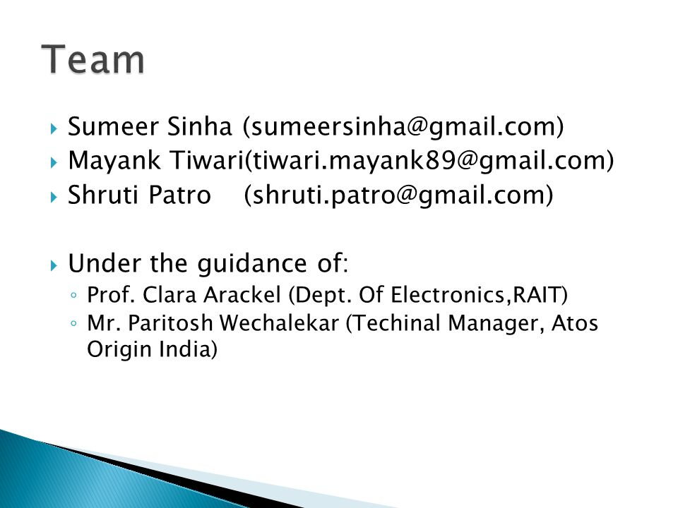  Sumeer Sinha (sumeersinha@gmail.com)  Mayank Tiwari(tiwari.mayank89@gmail.com)  Shruti Patro (shruti.patro@gmail.com)  Under the guidance of: ◦ Prof.