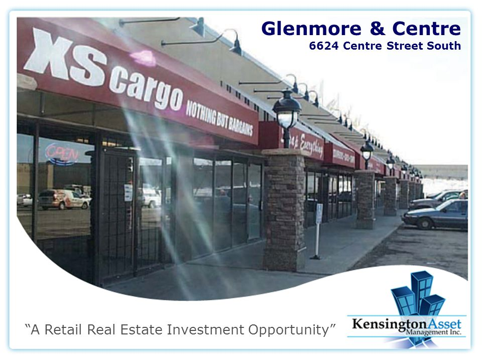 Glenmore & Centre 6624 Centre Street South A Retail Real Estate Investment Opportunity