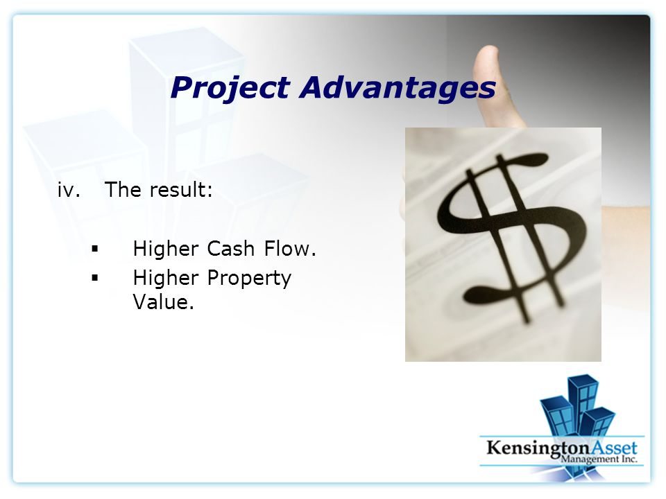 Project Advantages iv.The result:  Higher Cash Flow.  Higher Property Value.