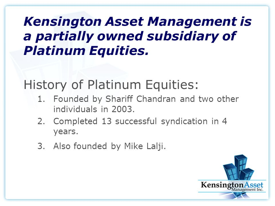 Kensington Asset Management is a partially owned subsidiary of Platinum Equities.