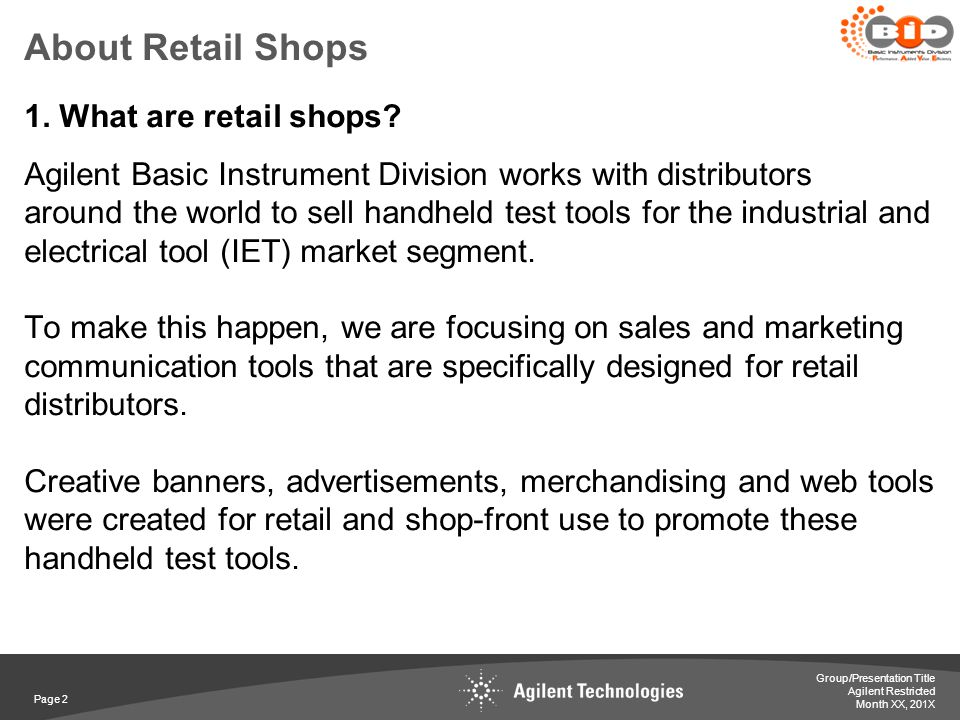 Agilent Restricted About Retail Shops 1. What are retail shops? Agilent Basic Instrument Division works with distributors around the world to sell han