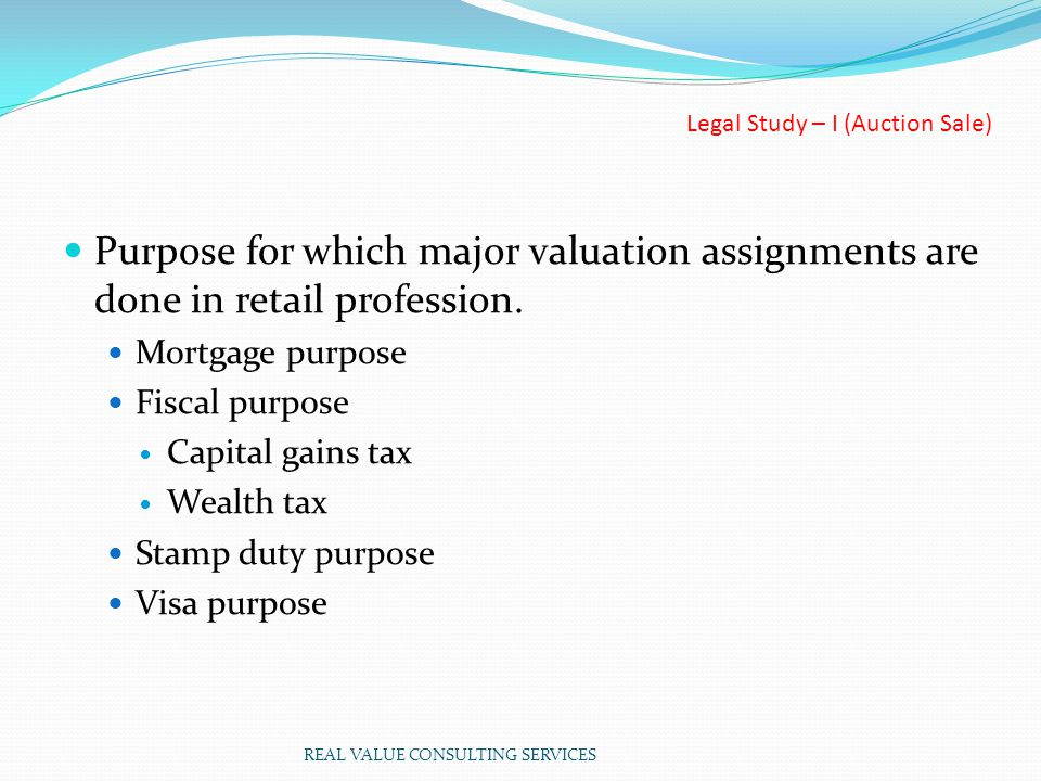 Legal Study – I (Auction Sale) Purpose for which major valuation assignments are done in retail profession.