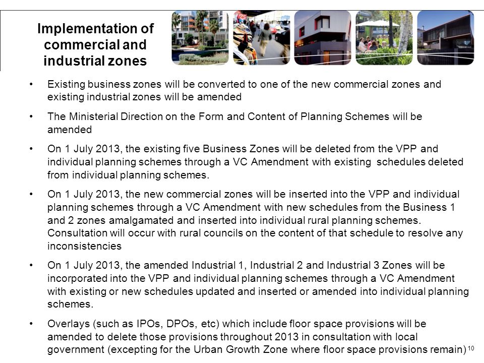 Existing business zones will be converted to one of the new commercial zones and existing industrial zones will be amended The Ministerial Direction o