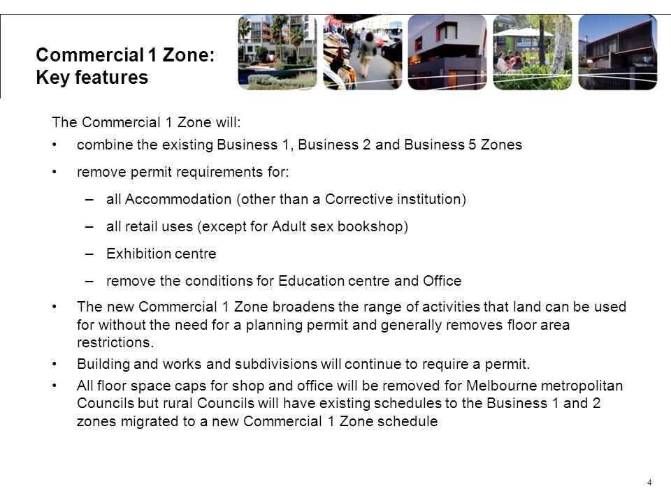 The Commercial 1 Zone will: combine the existing Business 1, Business 2 and Business 5 Zones remove permit requirements for: –all Accommodation (other
