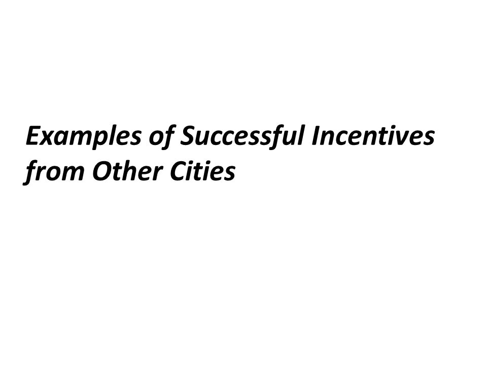 Examples of Successful Incentives from Other Cities