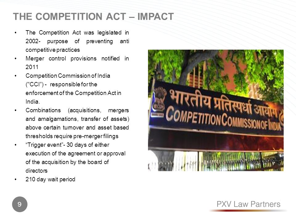 The Competition Act was legislated in 2002- purpose of preventing anti competitive practices Merger control provisions notified in 2011 Competition Commission of India ( CCI ) - responsible for the enforcement of the Competition Act in India.
