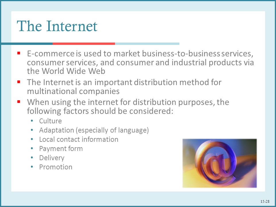 15-28 The Internet  E-commerce is used to market business-to-business services, consumer services, and consumer and industrial products via the World