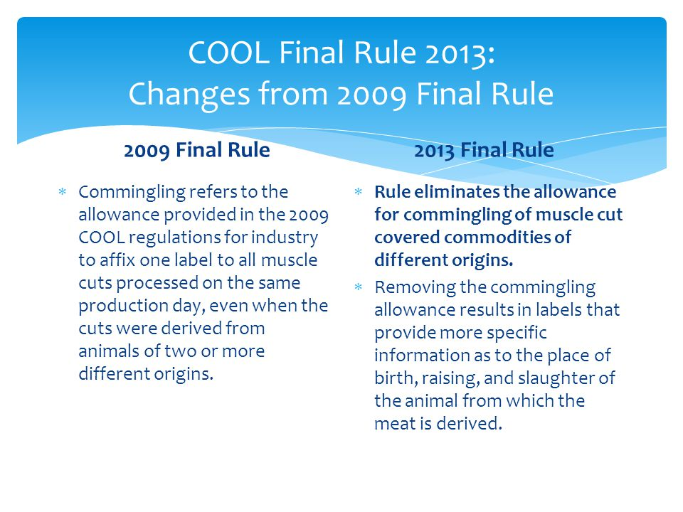 COOL Final Rule 2013: Changes from 2009 Final Rule 2009 Final Rule  Commingling refers to the allowance provided in the 2009 COOL regulations for ind