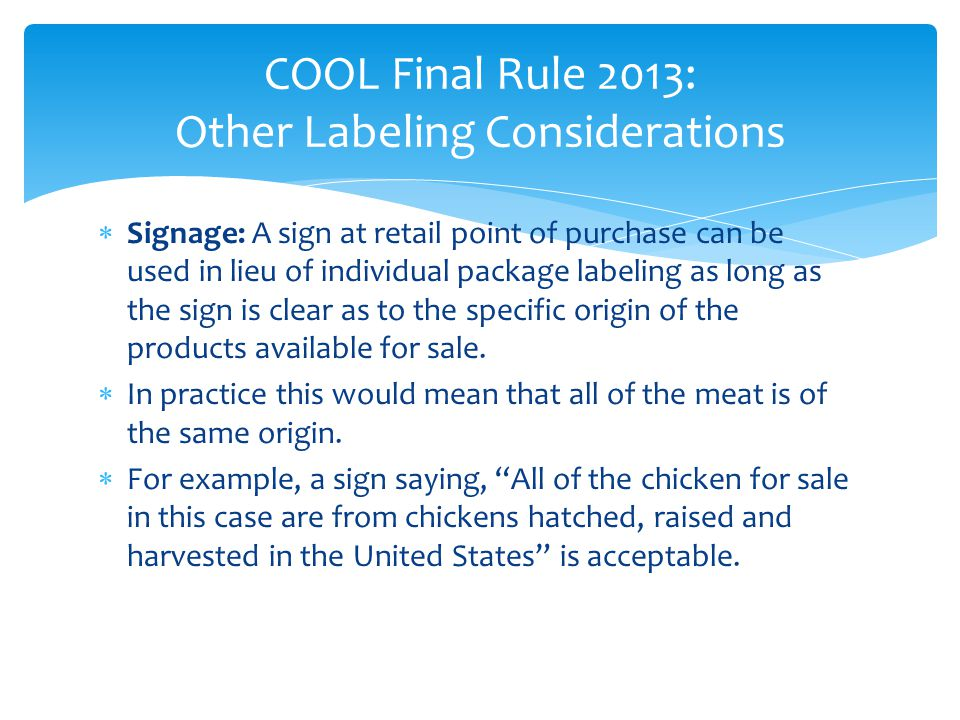 COOL Final Rule 2013: Other Labeling Considerations  Signage: A sign at retail point of purchase can be used in lieu of individual package labeling a