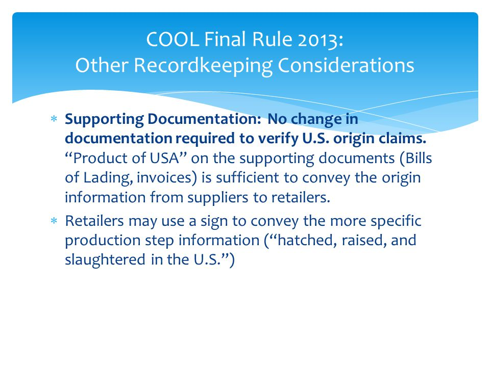 COOL Final Rule 2013: Other Recordkeeping Considerations  Supporting Documentation: No change in documentation required to verify U.S. origin claims.