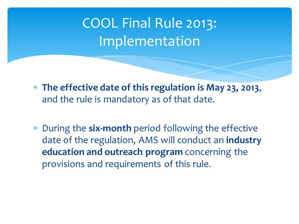  The effective date of this regulation is May 23, 2013, and the rule is mandatory as of that date.  During the six-month period following the effect