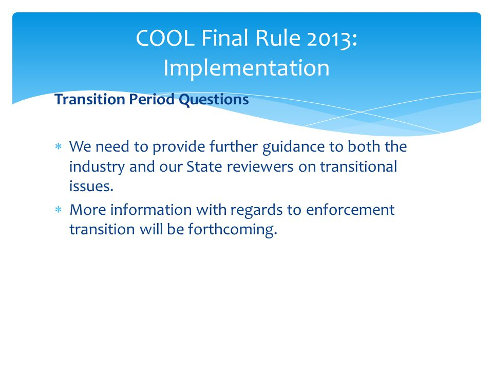 Transition Period Questions  We need to provide further guidance to both the industry and our State reviewers on transitional issues.  More informat
